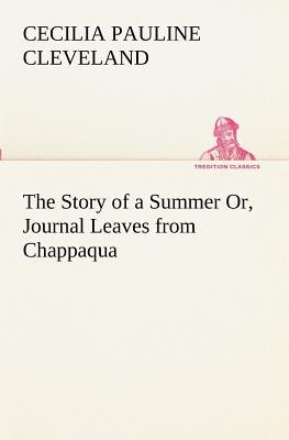 The Story of a Summer Or, Journal Leaves from Chappaqua