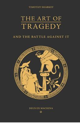 The Art of Tragedy and the Battle Against It