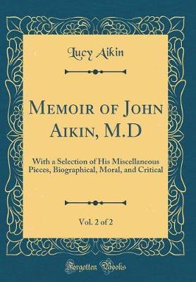 Memoir of John Aikin, M.D, Vol. 2 of 2