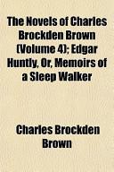 The Novels of Charles Brockden Brown (Volume 4); Edgar Huntly, Or, Memoirs of a Sleep Walker