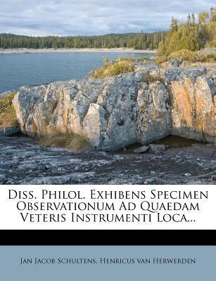 Diss. Philol. Exhibens Specimen Observationum Ad Quaedam Veteris Instrumenti Loca...