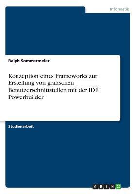 Konzeption eines Frameworks zur Erstellung von grafischen Benutzerschnittstellen mit der IDE Powerbuilder