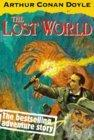 """The Lost World: Being an Account of the Recent Amazing Adventures of Professor George E.Challenger, Lord John Roxton, Professor Summerlee and Mr E.D.Malone of the """"Daily Gazette"""""""
