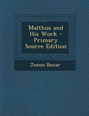 Malthus and His Work - Primary Source Edition
