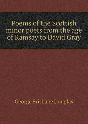 Poems of the Scottish Minor Poets from the Age of Ramsay to David Gray