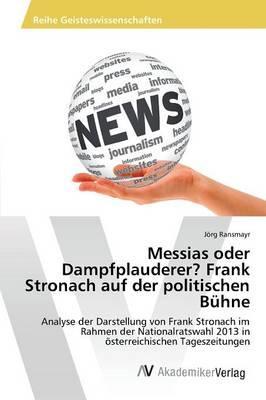 Messias oder Dampfplauderer? Frank Stronach auf der politischen Bühne