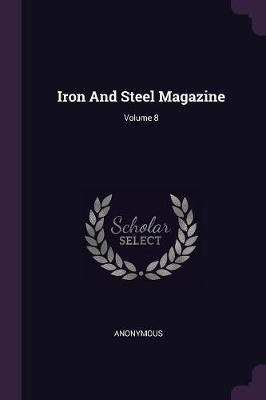 Iron and Steel Magazine; Volume 8