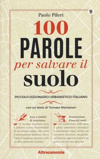 100 parole per salvare il suolo. Piccolo dizionario urbanistico-italiano