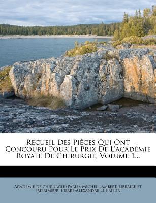 Recueil Des Pi Ces Qui Ont Concouru Pour Le Prix de L'Acad Mie Royale de Chirurgie, Volume 1...