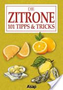 Die Zitrone: 101 Tipps andamp; Tricks