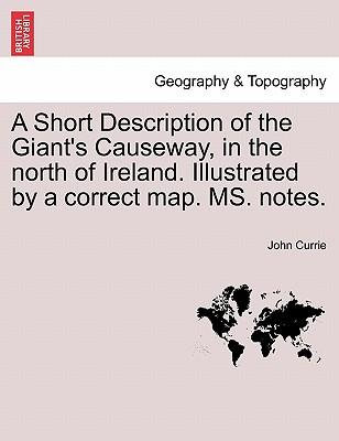 A Short Description of the Giant's Causeway, in the North of Ireland. Illustrated by a Correct Map. Ms. Notes