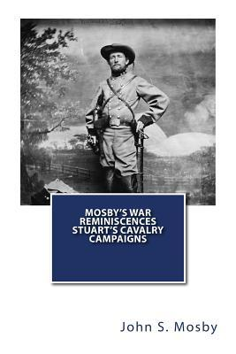 Mosby's War Reminiscences Stuart's Cavalry Campaigns