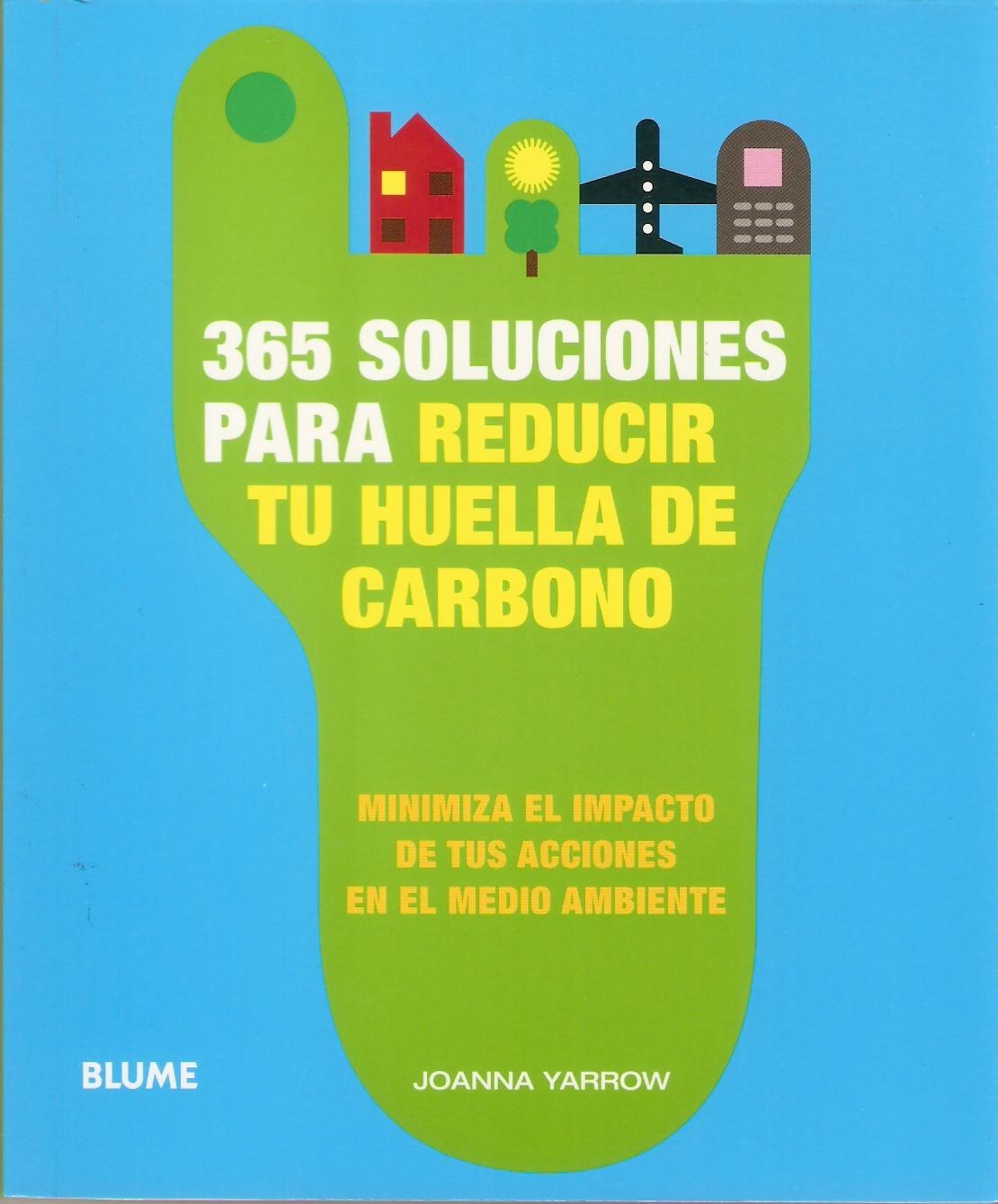 365 SOLUCIONES PARA REDUCIR TU HUELLA DE CARBONO MINIMIZA EL IMPA CTO DE TUS ACCION EN EL MEDIO AMBIENTE