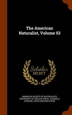 The American Naturalist, Volume 53