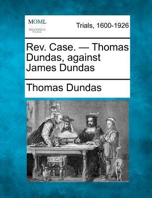 REV. Case. - Thomas Dundas, Against James Dundas