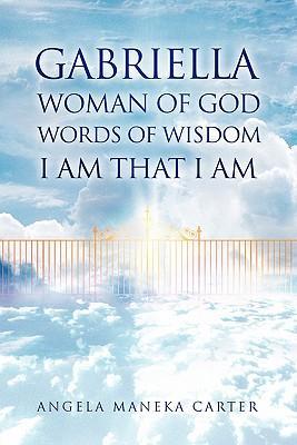 Gabriella Woman of God Words of Wisdom I Am That I Am