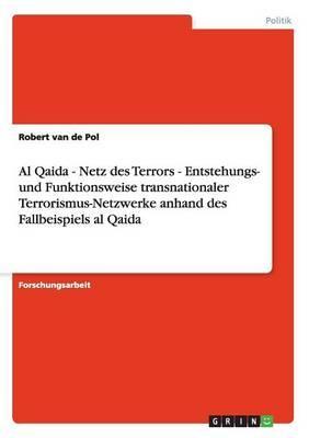 Al Qaida - Netz des Terrors. Entstehungs- und Funktionsweise transnationaler Terrorismus-Netzwerke