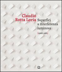 Claudia Rotta Loria. Superfici a interferenza luminosa (1968-1981). Ediz. italiana e inglese