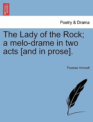 The Lady of the Rock; a melo-drame in two acts [and in prose].