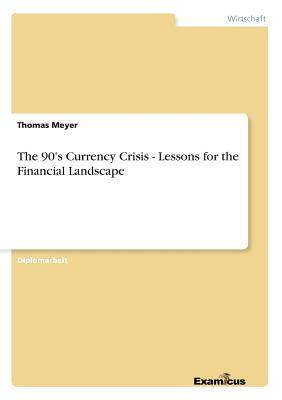 The 90's Currency Crisis - Lessons for the Financial Landscape