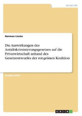Die Auswirkungen des Antidiskriminierungsgesetzes auf die Privatwirtschaft anhand des Gesetzentwurfes der rot-grünen Koalition
