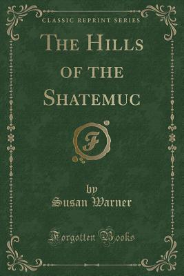 The Hills of the Shatemuc (Classic Reprint)