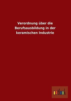 Verordnung über die Berufsausbildung in der keramischen Industrie