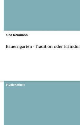 Bauerngarten - Tradition oder Erfindung