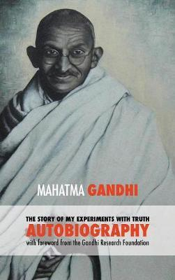 The Story of My Experiments with Truth - Mahatma Gandhi's Unabridged Autobiography