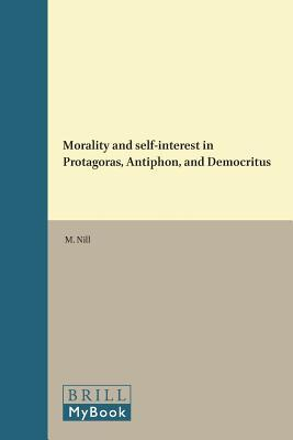 Morality and Self Interest in Protagoras Antiphon and Democritus