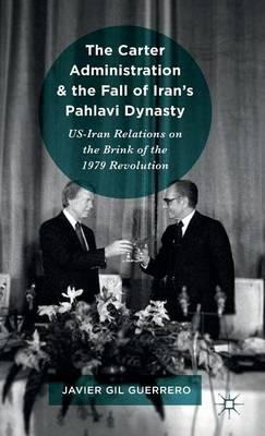 The Carter Administration and the Fall of Iran's Pahlavi Dynasty