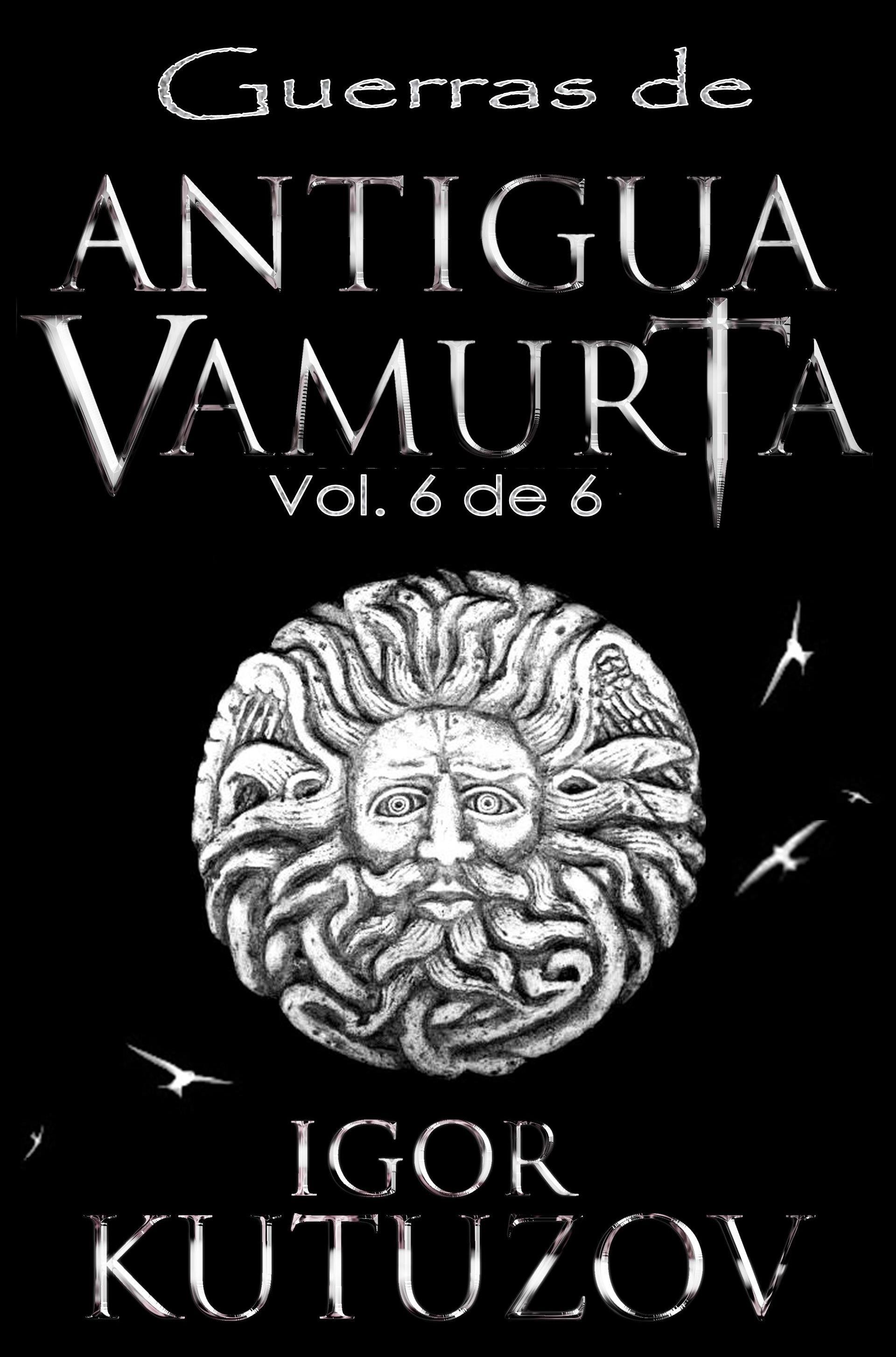 Guerras de Antigua Vamurta, Vol. 6