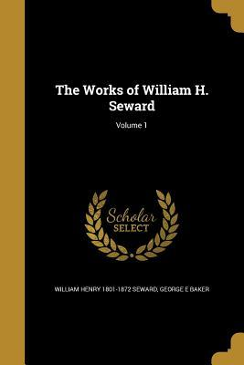WORKS OF WILLIAM H SEWARD V01