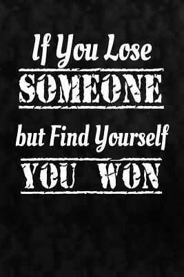If You Lose Someone but Find Yourself, You Won