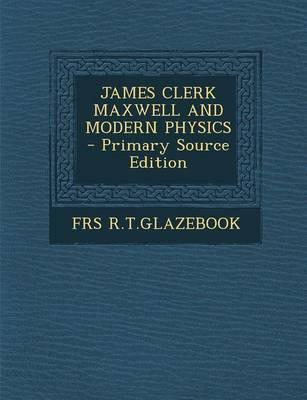 James Clerk Maxwell and Modern Physics - Primary Source Edition