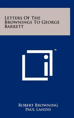 Letters of the Brownings to George Barrett