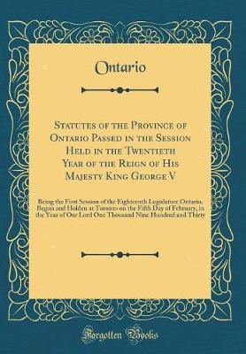Statutes of the Province of Ontario Passed in the Session Held in the Twentieth Year of the Reign of His Majesty King George V