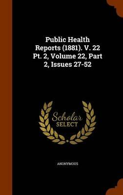 Public Health Reports (1881). V. 22 PT. 2, Volume 22, Part 2, Issues 27-52