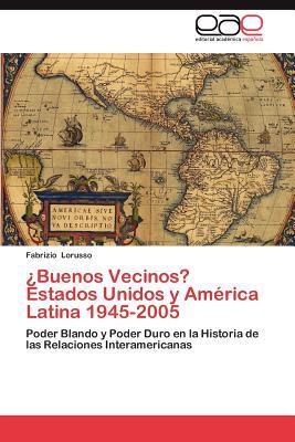 ¿Buenos Vecinos? Estados Unidos y América Latina 1945-2005