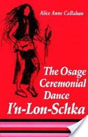 The Osage Ceremonial Dance I'n-Lon-Schka