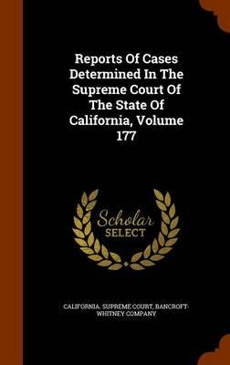 Reports of Cases Determined in the Supreme Court of the State of California, Volume 177