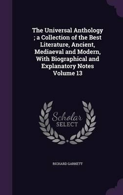 The Universal Anthology; A Collection of the Best Literature, Ancient, Mediaeval and Modern, with Biographical and Explanatory Notes Volume 13