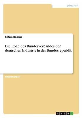 Die Rolle des Bundesverbandes der deutschen Industrie in der Bundesrepublik