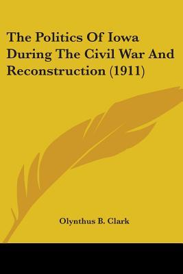 The Politics Of Iowa During The Civil War And Reconstruction