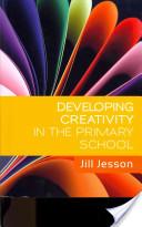 Developing Creativity in the Primary School. Jill Jesson