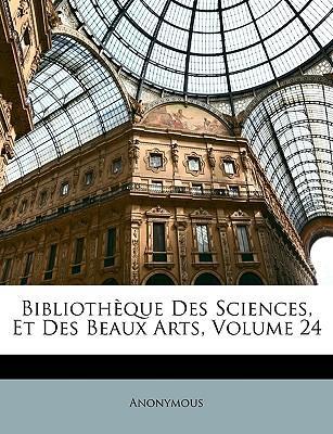 Bibliothque Des Sciences, Et Des Beaux Arts, Volume 24