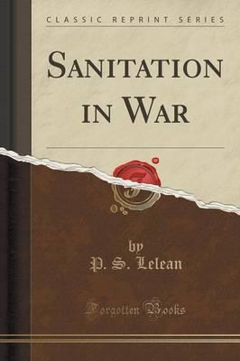 Sanitation in War (Classic Reprint)