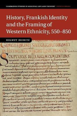 History, Frankish Identity and the Framing of Western Ethnicity, 550–850