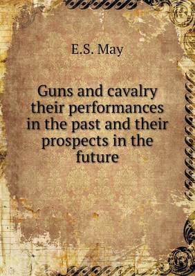 Guns and Cavalry Their Performances in the Past and Their Prospects in the Future