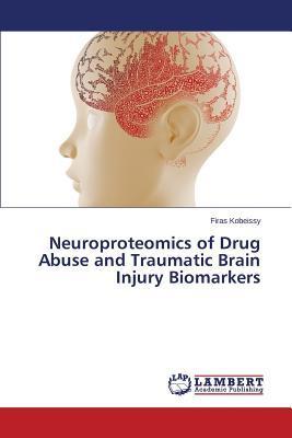 Neuroproteomics of Drug Abuse and Traumatic Brain Injury Biomarkers